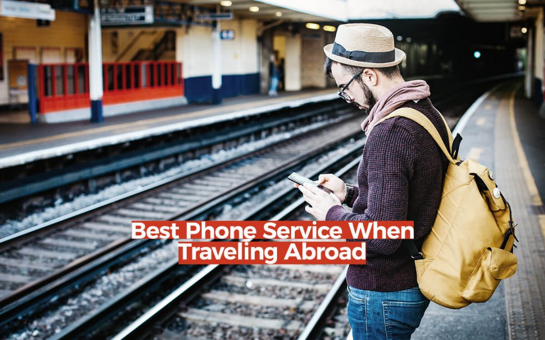 Best Phone Service When Traveling Abroad
